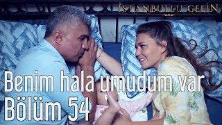 İstanbullu Gelin 54. Bölüm - Mazhar Alanson - Benim Hala Umudum Var