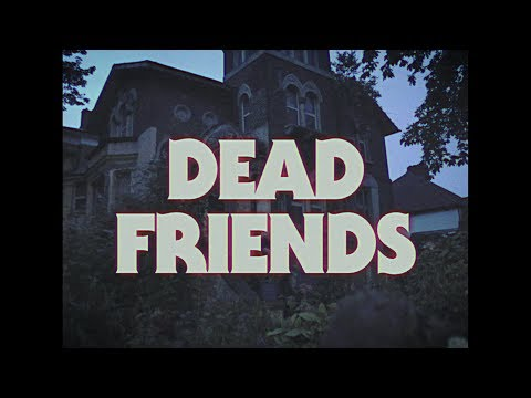 Dead Friends (Official Video)