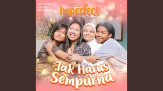 "Tak Harus Sempurna (From ""Imperfect The Series"")"