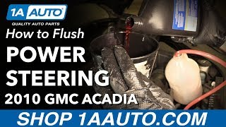 How to Flush Power Steering System 07-16 GMC Acadia