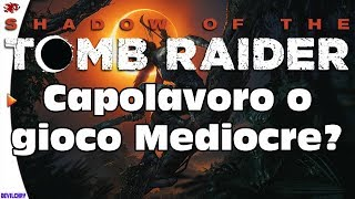 Shadow of the TOMB RAIDER - Capolavoro o gioco Mediocre? (NO Spoiler)