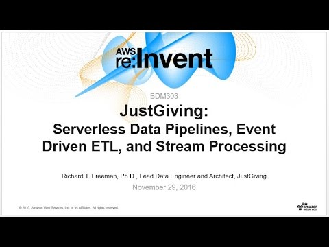 AWS re:Invent 2016: JustGiving: Serverless Data Pipelines, ETL & Stream Processing (BDM303)