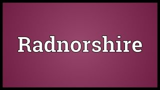 Radnorshire Meaning