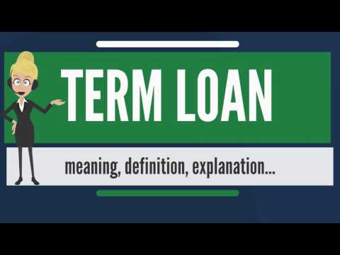 What is TERM LOAN? What does TERM LOAN mean? TERM LOAN meaning, definition & explanation
