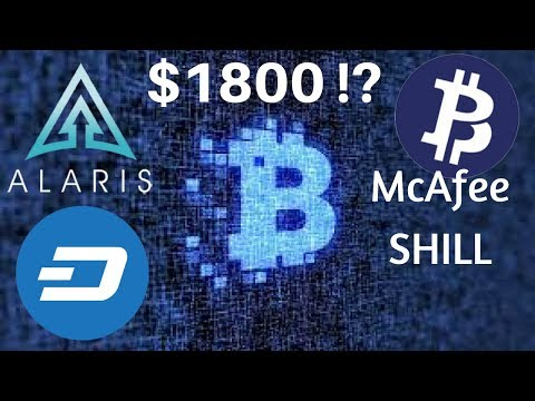 $1800 Bitcoin?! DASH Future of Crypto Commerce? Alaris Airdrop! BTCP McAfee SHILL!