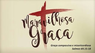 Graça compassiva e misericordiosa - Salmos 69.15-18 - 01/04/2021 - Rev. Anatote Lopes