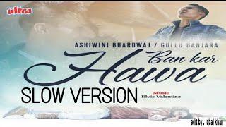 BAN KAR HAWA AUDIO (SLOW VARSION) SAD SONG