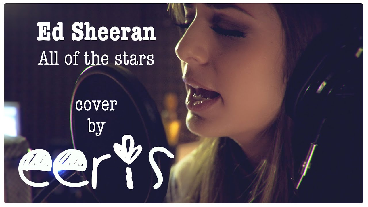 Ed Sheeran - All of the stars (Eeris cover) - YouTube