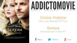 Serena - International Trailer #1 Music #3 (Ursine Vulpine - One Last Moment Of You)