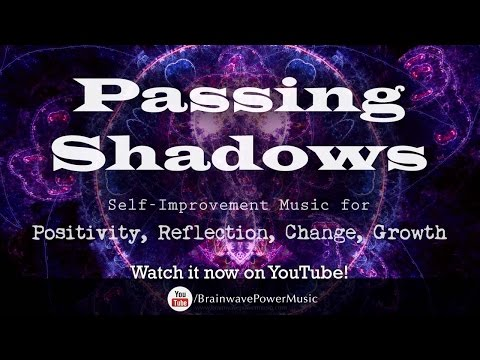 "Self-Improvement Music: ""Passing Shadows"" - Positivity, Reflection, Change, Growth"