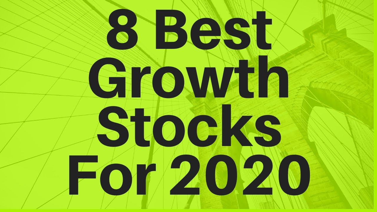 8 Best Growth Stocks for 2020 - YouTube