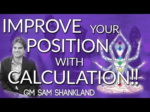 Positional Tactics - Improve your Position with Calculation! GM Sam Shankland [Master Method]