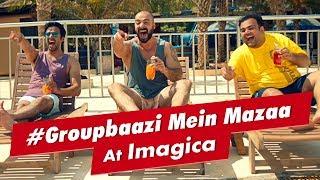 Imagica - #Groupbaazi Mein Mazaa | Group Mein Hai Toh, Mazaa Toh Aayega