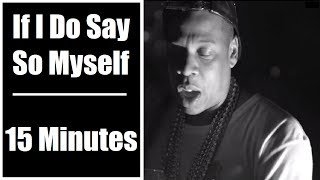 Jay Z: If I Do Say So Myself 15 Minutes