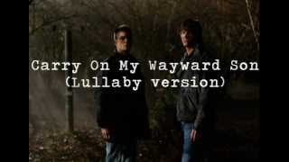 Repeat youtube video Carry On My Wayward Son - Lullaby Version