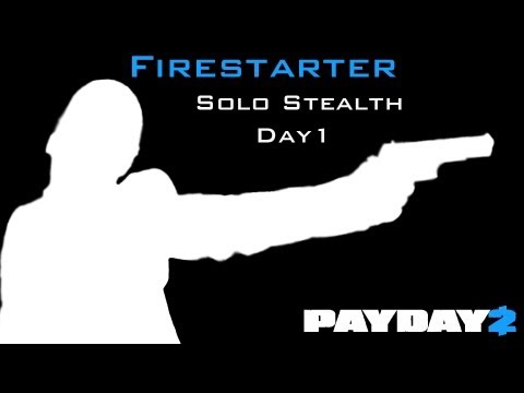 Payday 2 - Firestarter Solo Stealth Day 1