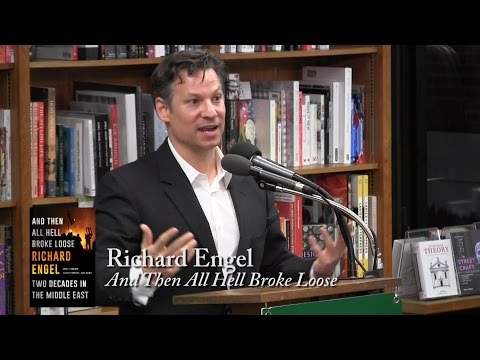 """RIchard Engel, """"And Then All Hell Broke Loose"""""""