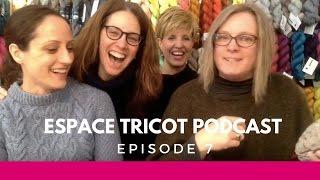 Espace Tricot Podcast - Episode 7