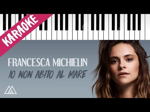 Francesca Michielin | Io Non Abito Al Mare // Piano Karaoke con Testo