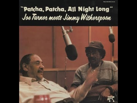 Joe Turner meets Jimmy Witherspoon - Patcha Patcha, All Night Long (Full Album)