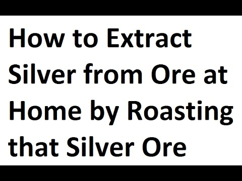 How to Extract Silver from Ore at Home by Roasting Silver Or