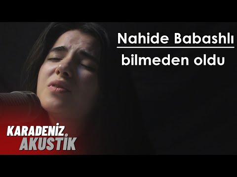 Nahidə Babashlı -Bilmeden Oldu #KaradenizAkustik