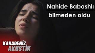 Nahidə Babashlı -Bilmeden Oldu KaradenizAkustik