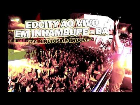 CD - EDCITY AO VIVO EM INHAMBUPE - BA [ 1 HORA DE GROOVE ARRASTADO ]