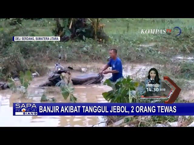 Banjir Bandang Deli Serdang: 2 Orang Tewas, 4 Masih Hilang