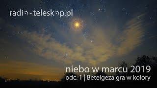 niebo w marcu 2019 | Betelgeza gra w kolory