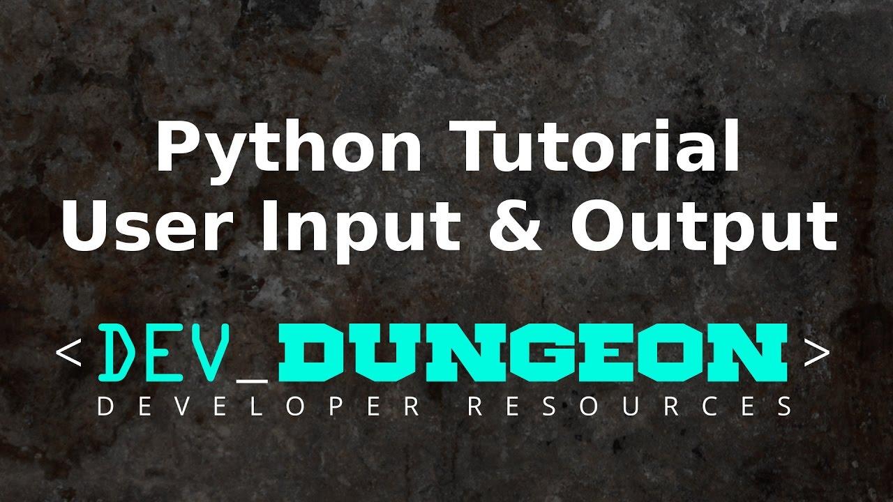 Python Tutorial - User Input and Output   DevDungeon