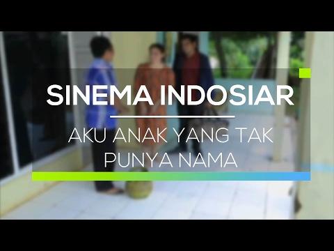 Sinema Indosiar Aku Anak Yang Tak Punya Nama Youtube