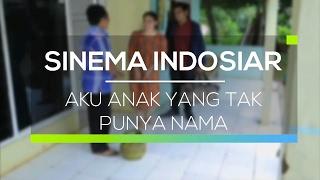 Sinema Indosiar  - Aku Anak Yang Tak Punya Nama