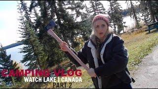 Camping Vlog - Part 2 | Watch Lake, Canada - California Girl Chops Wood?! & What I Ate