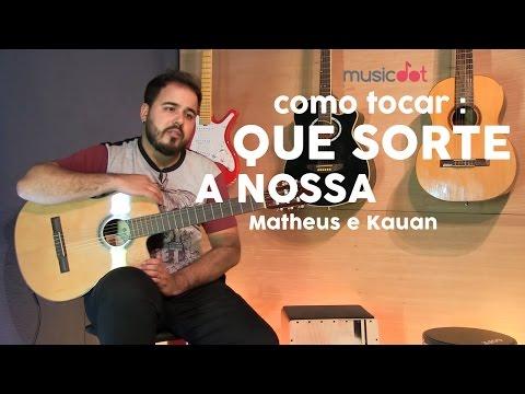 Como tocar: Que sorte a nossa - Matheus & Kauan Aula de violão iniciante