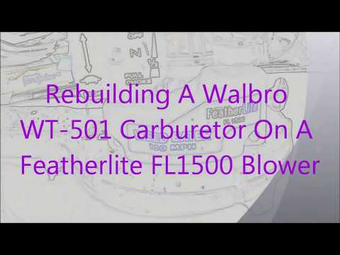 Rebuilding A Walbro WT-501 Carburetor On A Featherlite FL1500 Blower.....