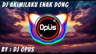 [5.06 MB] DJ AKIMILAKU ENAK DONG REMIX TERBARU ORIGINAL 2019