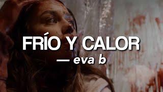 EVA B- Frío y Calor (Letra/Lyrics)