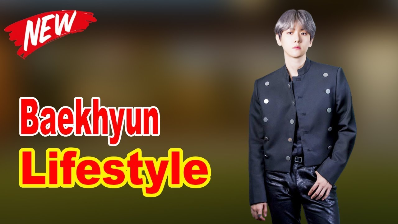 Exo Baekhyun Lifestyle 2020 New Girlfriend Net Worth Family