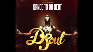 D-Soul - Dance to Da Beat (Official Release)