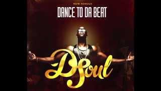D-Soul - Dance to Da Beat (Official Release)