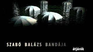 Szabó Balázs Bandája - Ne félj