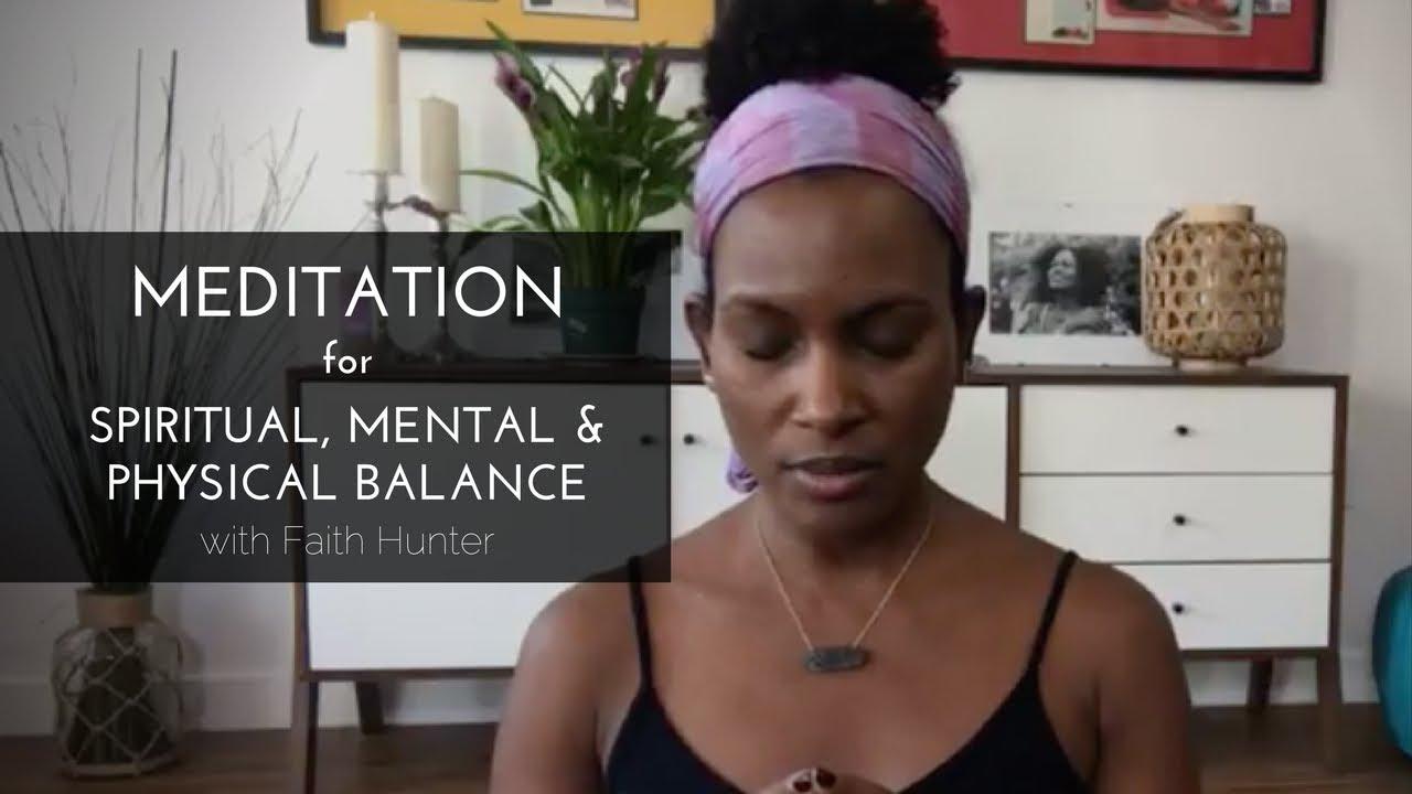 Meditation for Spiritual, Mental & Physical Balance | Faith Hunter