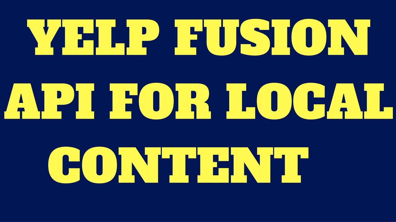 Yelp Fusion API For Local Content (New Developer Program)