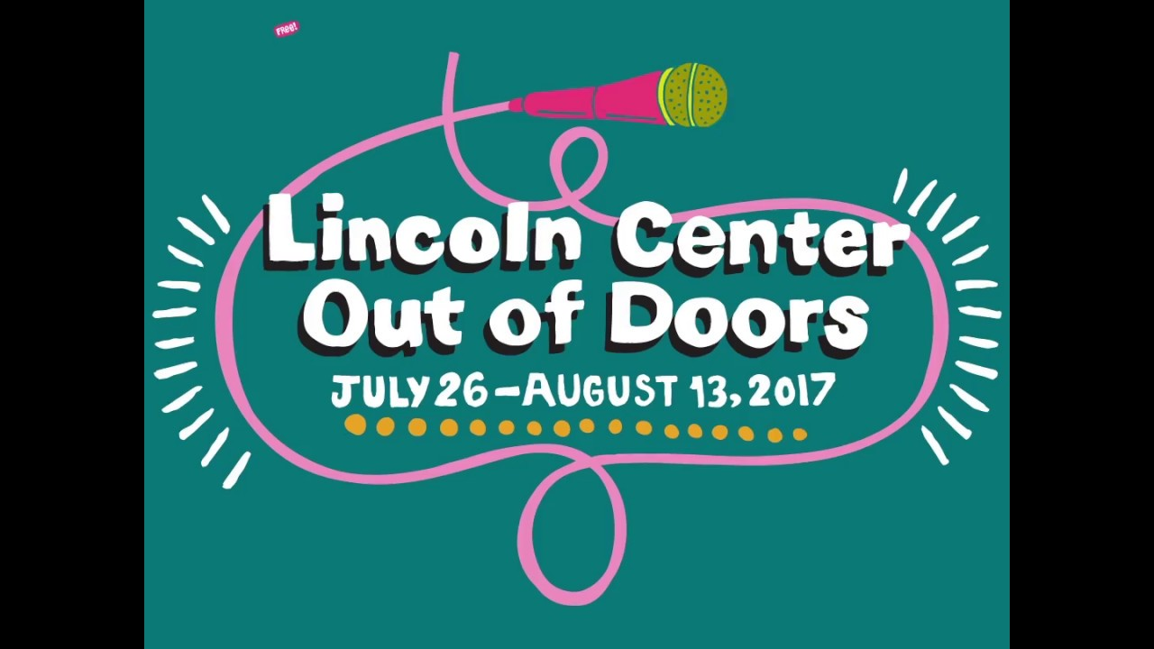 Lincoln Center Out of Doors—August 2–6, 2017