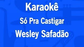 Karaokê Só Pra Castigar - Wesley Safadão