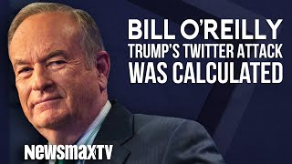Bill O'Reilly Says Trump's Twitter Attack was Calculated