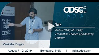 Accelerating ML using Production Feature Engineering Platform by Venkata Pingali #ODSC_India