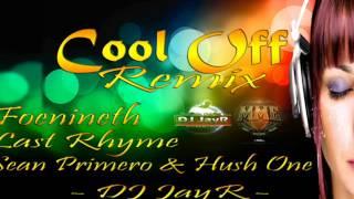 Repeat youtube video Cool Off Remix - Foenineth , Last Rhyme , Sean Primero & Hush One Ft. DJ JayR
