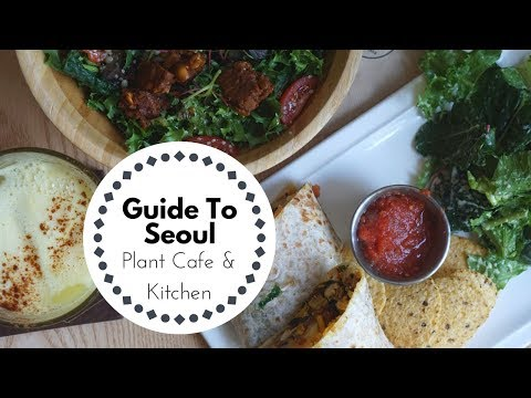 GUIDE TO SEOUL: Plant Cafe & Kitchen
